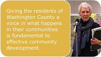 Giving the residentds of Washington County a voice in what happens in the communities is fundamental to effective community development.