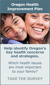 Oregon Health Improvement Plan - What's a health priority in your family? Take the survey.
