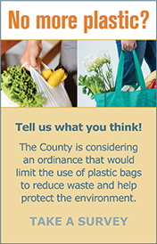 Take a survey regarding the ordinance limiting the use of plastic bags at grocery stores, restaurants and other businesses to reduce the negative impacts on the environment.